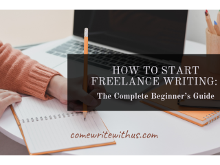 How To Start Freelance Writing: The Complete Beginner's Guide